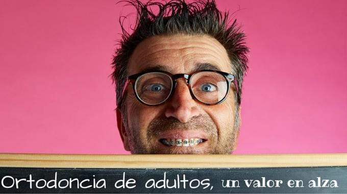 Ortodoncia de adultos, un valor en alza